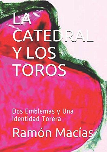 LA CATEDRAL Y LOS TOROS: Dos Emblemas y Una Identidad Torera (Tauromaquia) (Spanish Edition) [Ramon Macias] (Tapa Blanda)