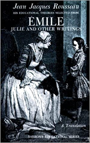 Jean Jacques Rousseau: Emile: His Educational Theories Selected from Emile. Julie and Other Writings by Rousseau, Jean Jacques (December 1, 1964)