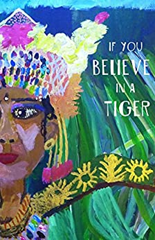 If You Believe in a Tiger (Cow Tipping Press Book 5) by [Authors, Various]