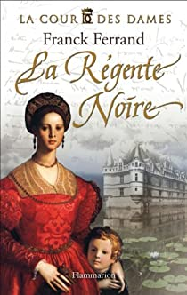 La Cour des Dames, Tome 1 : La Régente Noire par Ferrand