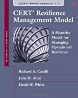 CERT Resilience Management Model (RMM): A Maturity Model for Managing Operational Resilience
