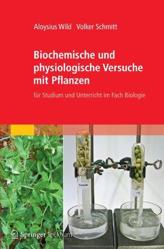Biochemische und physiologische Versuche mit Pflanzen: für Studium und Unterricht im Fach Biologie (German Edition)