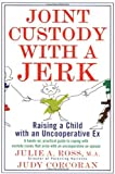 51AQ%2Bs0lgML. SL160  Joint Custody with a Jerk: Raising a Child with an Uncooperative Ex, A Hands on, practical guide to coping with custody issues that arise with an uncooperative ex spouse