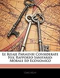 Le Risaje Parmensi Considerate Nel Rapporto Sanitario, Carlo Ughi, 1141627264