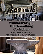 Woodworking+Blacksmithing Collection: Craftsman Collection Of Projects For Every Purpose