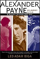 Alexander Payne: His Journey in Film: A Reporter's Perspective, 1998-2012