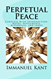 Perpetual Peace : Complete with Introduction, Notes, Supplements, Appendices, and Index, Latta, Professor, 1557427542