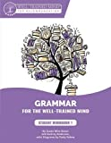 Grammar for the Well-Trained Mind: Student Workbook 1: A Complete Course for Young Writers, Aspiring Rhetoricians,  and Anyone Else Who Needs to ... Works (Grammar for the Well-Trained Mind)