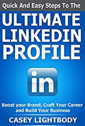 Quick and Easy Steps to the Ultimate LinkedIn Profile: Boost Your Brand, Craft Your Career and Build Your Business (English Edition)