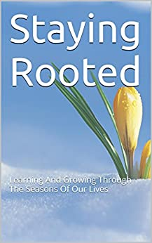 Staying Rooted: Learning And Growing Through The Seasons Of Our Lives by [Parcells, Barb]