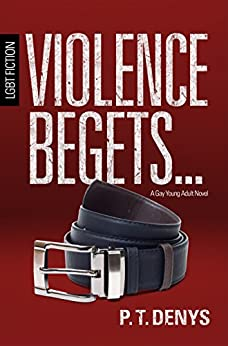 LGBT Fiction: Violence Begets... A Gay Young Adult Novel by [Denys, PT]