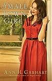 Small Town Girl, Ann H. Gabhart, 0800721845
