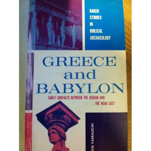 Greece and Babylon: Early Contacts Between the Aegean and the Near East Edwin Yamauchi
