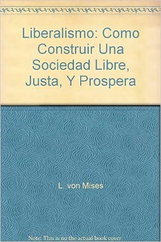 Liberalismo: Como Construir Una Sociedad Libre, Justa, Y Prospera
