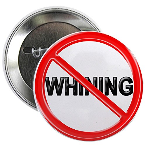 "CafePress NO WHINING Button 2.25"" Button"