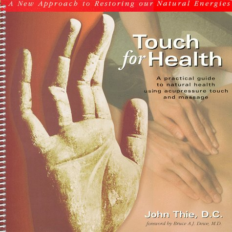 (Touch for Health: A Practical Guide to Natural Health Using Acupressure Touch and Massage)