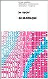 Le métier de sociologue : préalables épistémologiques par Bourdieu