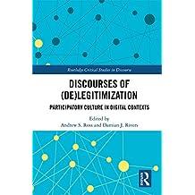 Discourses of (De)Legitimization: Participatory Culture in Digital Contexts (Routledge Critical Studies in Discourse)