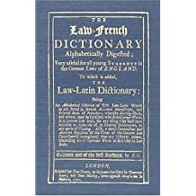The Law-French Dictionary Alphabetically Digested, Very Useful for All Young Students in the Common Laws of England. To Which is Added the Law-Latin ... Authentic... (English and French Edition)