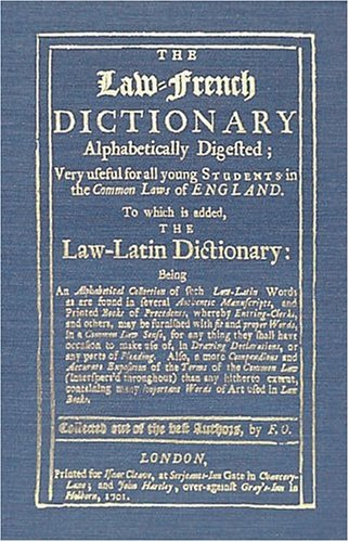 The Law-French Dictionary Alphabetically Digested, Very Useful for All Young Students in the Common Laws of England. To Which is Added the Law-Latin ... Authentic... (English and French Edition) by Brand: The Lawbook Exchange, Ltd.