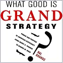 What Good Is Grand Strategy?: Power and Purpose in American Statecraft from Harry S. Truman to George W. Bush Audiobook by Hal Brands Narrated by Todd Belcher