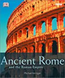 Ancient Rome and the Roman Empire, Michael Kerrigan and Dorling Kindersley Publishing Staff, 0789481537