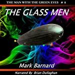 The Glass Men: The Man with the Green Eyes, Book 8 | Mark Barnard