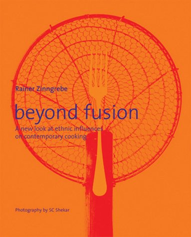 Beyond Fusion: A New Look at Ethnic Influences on Contemporary Cooking