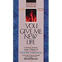 You Give Me New Life: A 40-Day Journey in the Company of the Early Disciples : Devotional Readings (Rekindling the Inner Fire)