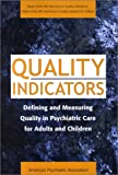 Quality Indicators : Defining and Measuring Quality in Psychiatric Care for Adults and Children, American Psychiatric Association Staff, 0890422915