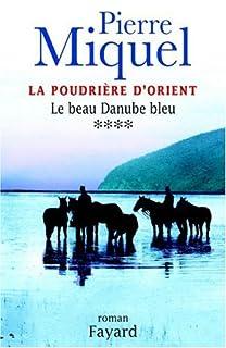 La poudrière d'Orient : [vol.4] : Le beau Danube bleu, Miquel, Pierre