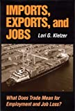 Imports, Exports, and Jobs : What Does Trade Mean for Employment and Job Loss?, Kletzer, Lori, 0880992476