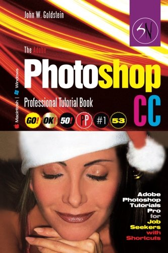The Adobe Photoshop CC Professional Tutorial Book 53 Macintosh/Windows: Adobe Photoshop Tutorials Pro for Job Seekers with Shortcuts (Photoshop Pro 2) (Volume 53)