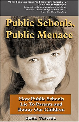 Public Schools, Public Menace: How Public Schools Lie to Parents and Betray Our Children
