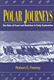Polar Journeys : The Role of Food and Nutrition in Early Explorations, Feeney, Robert E., 0841233497