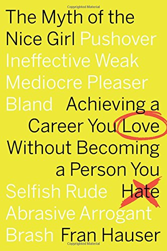 - The Myth of the Nice Girl: Achieving a Career You Love Without Becoming a Person You Hate