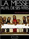La messe au fil de ses rites par Robert Le Gall