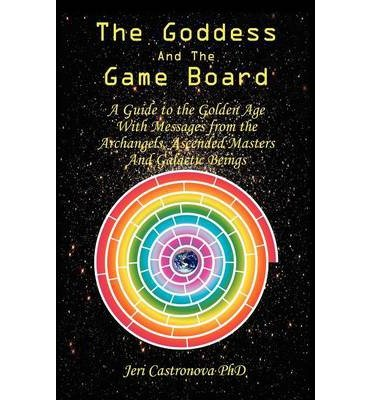 THE Goddess and the Game Board: A Guide to the Golden Age with Messages from the Archangels, Ascended Masters, and Galactic Beings (Paperback) - Common by Booklocker Inc.,US