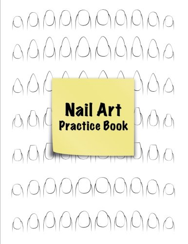 Nail Art Practice Book: Practice Sheet Journal for Nail Artists   with templates of the 7 most common nail shapes   8.5