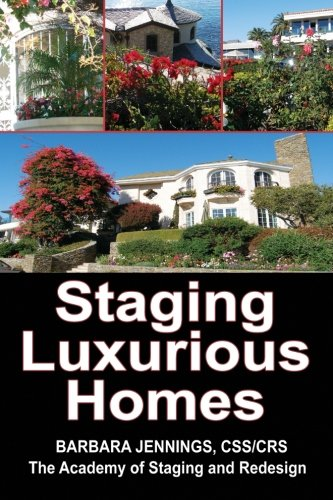 Staging Luxurious Homes: Building a Business in the Upscale, Luxury Market OR How to Build a Seven Figure Income Staging