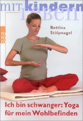 Ich bin schwanger: Yoga für mein Wohlbefinden: Belebung, Entspannung, Meditation
