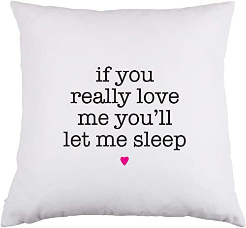 Abby Smith If You Really Love Me You ll Let Me Sleep White Throw Pillow, 16 inch Square with Insert Included
