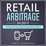Retail Arbitrage in 2019: The Real Blueprint for Selling Your Products Effectively with Amazon FBA, E-Commerce, Ebay, Dropshipping and Other Ideas to Generate Passive Income and Make Money Online