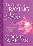 Download The Power of a Praying® Mom: Powerful Prayers for You and Your Children in PDF ePUB Free Online