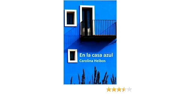 En la casa azul eBook: Heibos, Carolina: Amazon.es: Tienda Kindle