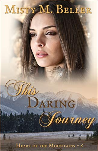 This Daring Journey (Heart of the Mountains Book 6) by [Beller, Misty M.]