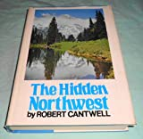 The Hidden Northwest, Cantwell, Robert, 0397008716