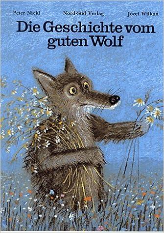 Die Geschichte Vom Guten Wolf Amazon De Nickl Peter Wilkon Józef Bücher