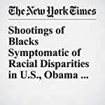 Shootings of Blacks Symptomatic of Racial Disparities in U.S., Obama Says | Matt Furber,Richard Pérez Peña