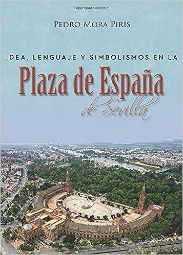 Idea, lenguaje y simbolismos en la Plaza de España de Sevilla ...